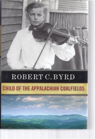 Image for Robert C. Byrd: Child Of The Appalachian Coalfields
