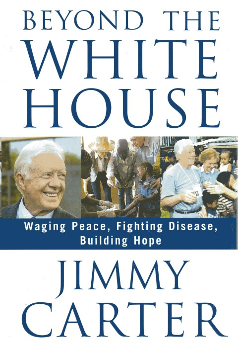 Image for Beyond the White House: Waging Peace, Fighting Disease, Building Hope