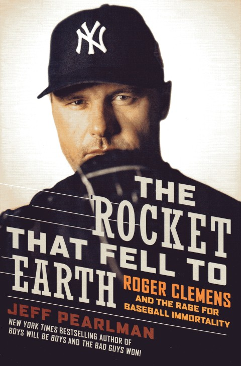 Image for The Rocket That Fell to Earth: Roger Clemens and the Rage for Baseball Immortality