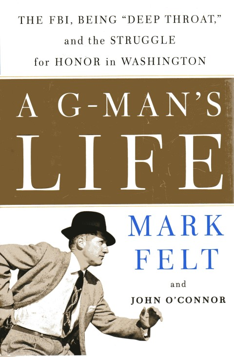 Image for A G-Man's Life : The FBI, Being 'Deep Throat' and the Struggle for Honor in Washington