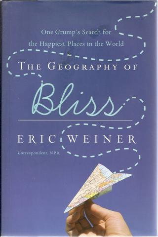 Image for The Geography of Bliss: One Grump's Search For the Happiest Places in the World