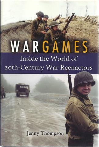Image for War Games: Inside the World of 20Th-Century War Reenactors