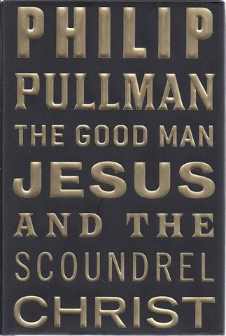 Image for The Good Man Jesus and the Scoundrel Christ